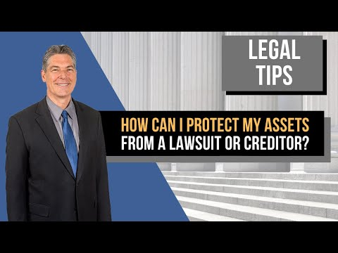 How can I protect  my assets from a lawsuit or creditor?