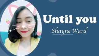 Học tiếng Anh qua bài hát UNTIL YOU (Shayne Ward)
