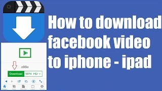 iphone trick to download videos from facebook-iphone 6 iphone 4s iphone 5s