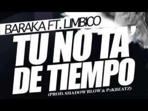 Baraka ft Limbico - tu no ta de tiempo