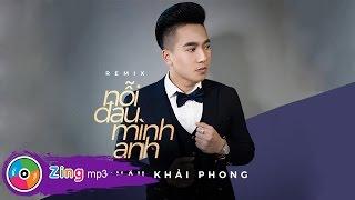 Nỗi Đau Mình Anh (Remix) - Châu Khải Phong (Album)