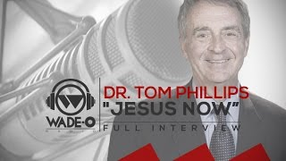 "Dr. Tom Phillips ""Jesus Now"" Full Interview"
