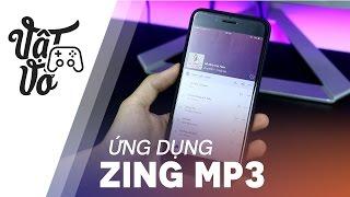 Vật Vờ| Ứng dụng nghe nhạc phổ biến nhất ngày càng tốt hơn: Zing MP3