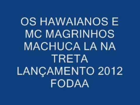 Baixar OS HAWAIANOS E MC MAGRINHO MACHUCA LA NA TRETA FODA 2012.wmv