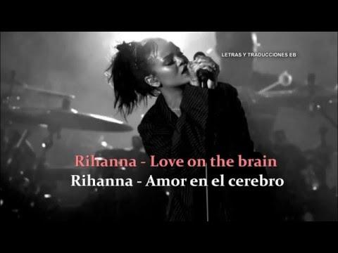 Rihanna - Love on the brain (letra y traducción)