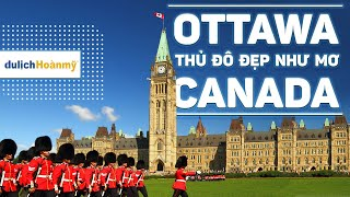 Ottawa, thủ đô đẹp như mơ của Canada | Du lịch Canada | Du lịch Hoàn Mỹ