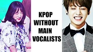 Kpop WITHOUT Main Vocalists? Who will cover their parts / high notes?