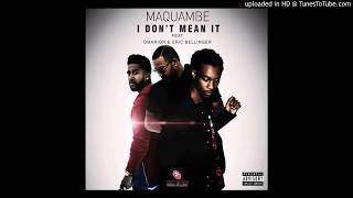 Maquambe Feat. Omarion X Eric Bellinger - I Don't Mean It (New Music RnBass)