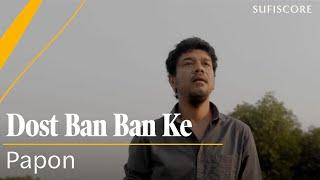 Dost Ban Ban Ke – Papon (Sufiscore) Video HD