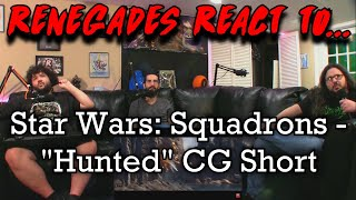"""Renegades React to... Star Wars: Squadrons - """"Hunted"""" CG Short"""