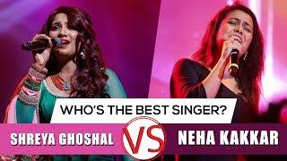 Who's The Better Singer?   Shreya Ghoshal VS Neha Kakkar