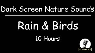 Rain Sounds and Birds Song Dark Screen 10 Hours for Sleeping Studying Relaxation Meditation
