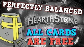 Blizzard Sponsored Me To Exploit HEARTHSTONE! All CARDS ARE FREE IS PERFECTLY BALANCED????