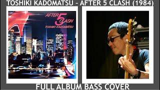 角松敏生 Toshiki Kadomatsu  - After 5 Clash  Full Album Bass Cover【Digest Version】