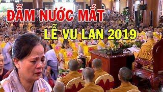 ĐẪM NƯỚC MẮT Lễ Vu Lan Chùa Ba Vàng 2019 - Hàng Nghìn Phật Tử Đổ Về Chùa Dự Buổi Lễ Đầy Xúc Động