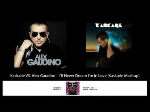 Kaskade vs. Alex Gaudino -  I'll Never Dream I'm In Love (Kaskade Mashup)