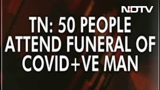 Over 50 attended funeral of Tamil Nadu COVID-19 victim, al..