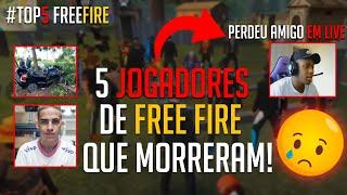 5 JOGADORES DE FREE FIRE QUE JA MORRERAM :/ ????????