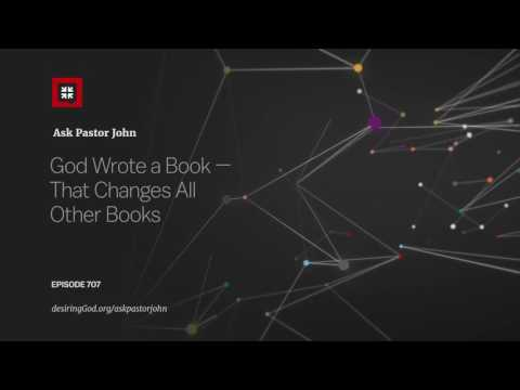 God Wrote a Book — That Changes All Other Books // Ask Pastor John