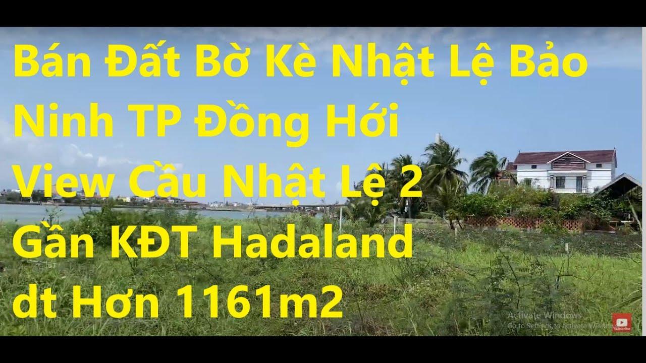 Bán gần 1200m2 đất bờ kè Nhật Lệ Bảo Ninh TP Đồng Hới, view cầu Nhật Lệ 2, gần KĐT Hadaland, giá rẻ video