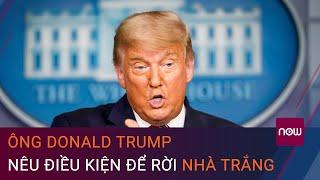 Cập nhật tin nóng bầu cử Mỹ 27/11: Ông Donald Trump nêu điều kiện để rời Nhà Trắng | VTC Now