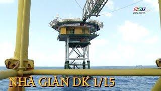 Nhà giàn DK 1/15 - Pháo đài thép giữa biển khơi