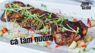 Cách làm cá tầm nướng với trái cây trộn giấm Balsamic | Cooking | Tiếp Thị & Gia Đình