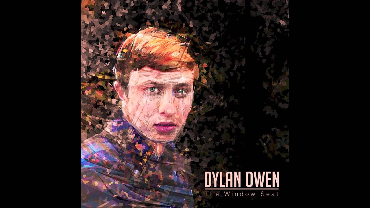 Dylan Owen Quot The Window Seat Quot Youtube