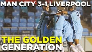 Man City u18s 3-1 Liverpool | THE GOLDEN GENERATION