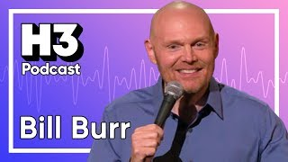 Bill Burr Returns - H3 Podcast #143