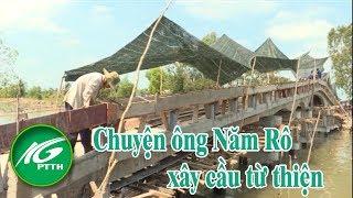 Chuyện ông Năm Rô xây cầu từ thiện l THKG