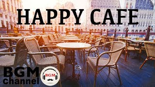 Happy Cafe Music - Jazz & Bossa Nova Music For Work, Study - Background Music