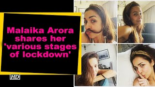 Malaika Arora shares her 'various stages of lockdown'..