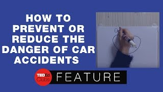 How to prevent or reduce the danger of car accidents
