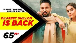 Dilpreet Dhillon Is Back – Dilpreet Dhillon – Gurlez Akhtar Video HD