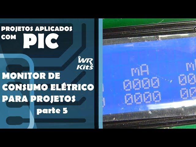 MONITOR DE CONSUMO ELÉTRICO DE PROJETOS (parte 5) | Projetos Aplicados com PIC #030