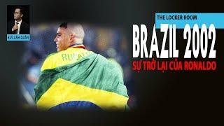 THE LOCKER ROOM | SỰ TRỞ LẠI CỦA RONALDO TẠI WORLD CUP 2002