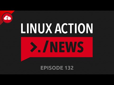 Linux Action News 132