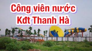 Công viên nước khu đô thị thanh hà | Water park in Thanh Ha urban area | BĐS Hà Nội