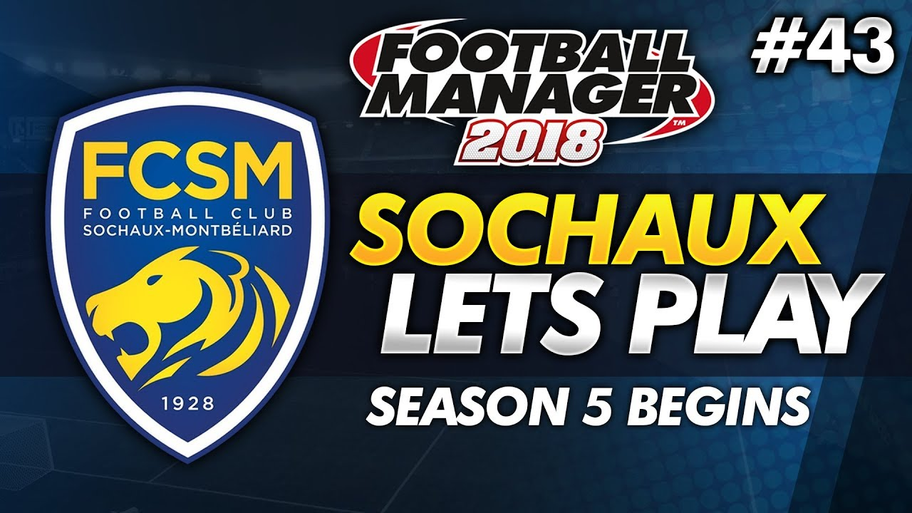 FC Sochaux - Episode 43: Season 5 Begins! | Football Manager 2018 Lets Play