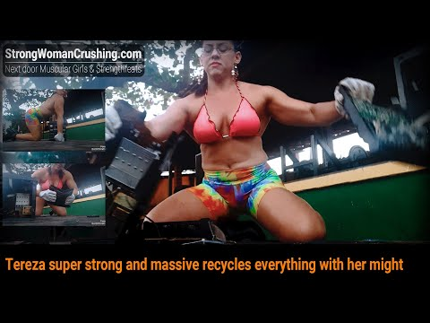 Tereza super strong and massive recycles everything with her might
