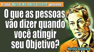 Neville Goddard - O que as pessoas vão dizer quando você atingir seu objetivo?