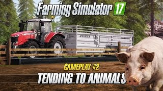 Farming Simulator 17 - Gameplay #2 : Tending to Animals