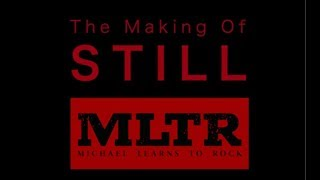 Michael Learns To Rock - The Making of STILL