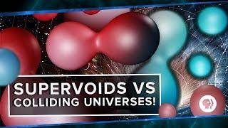 Supervoids vs Colliding Universes! | Space Time