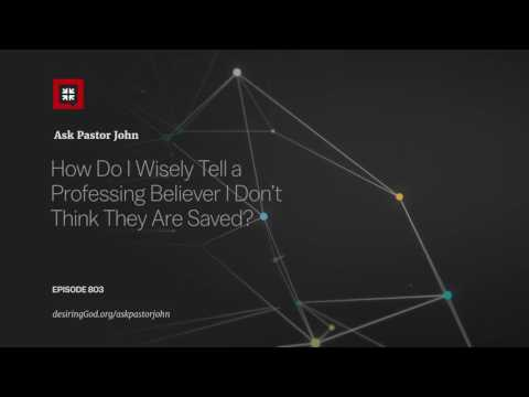 How Do I Wisely Tell a Professing Believer I Don't Think They Are Saved? // Ask Pastor John
