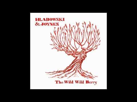Hladowski & Joynes - The Wild Wild Berry