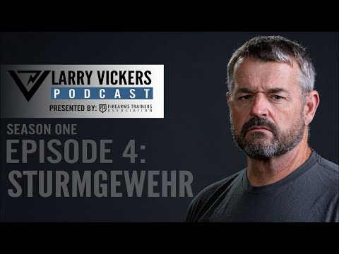Larry Vickers Podcast Ep. 4: STURMGEWEHR Presented by Firearms Trainers Association