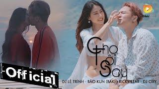 Cho Tôi Say - Bảo Kun (BAK) ft. Ricky Star, DJ Lê Trình [MV Official]
