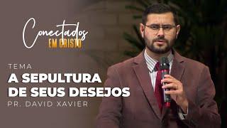 19/05/21 - A SEPULTURA DE SEUS DESEJOS | Pr. David Xavier